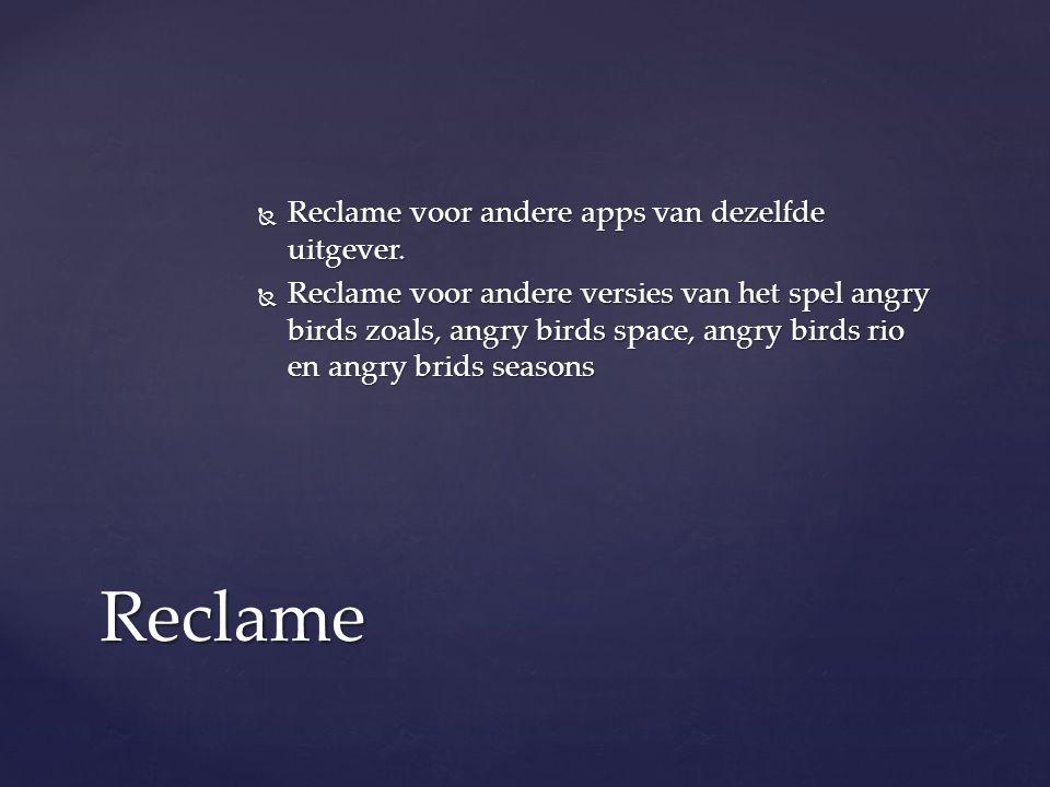 Reclame voor andere apps van dezelfde uitgever.  Reclame voor andere versies van het spel angry birds zoals, angry birds space, angry birds rio en