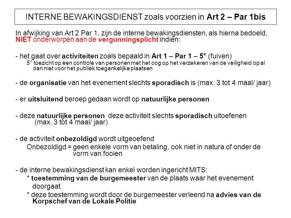 INTERNE BEWAKINGSDIENST zoals voorzien in Art 2 – Par 1bis In afwijking van Art 2 Par 1, zijn de interne bewakingsdiensten, als hierna bedoeld, NIET o