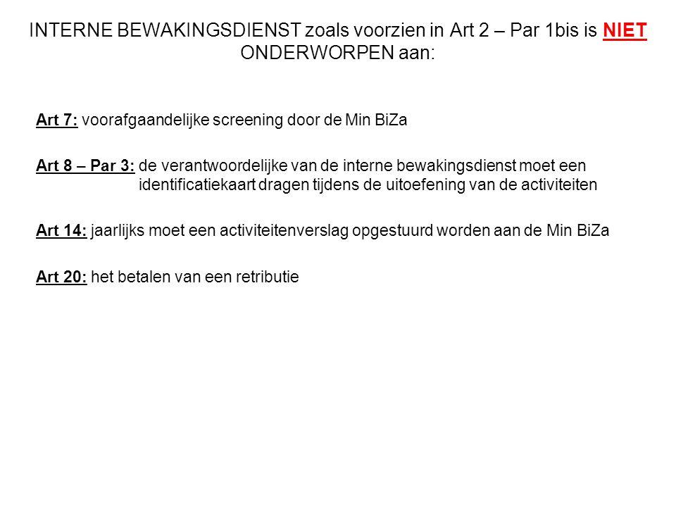 INTERNE BEWAKINGSDIENST zoals voorzien in Art 2 – Par 1bis is NIET ONDERWORPEN aan: Art 7: voorafgaandelijke screening door de Min BiZa Art 8 – Par 3: