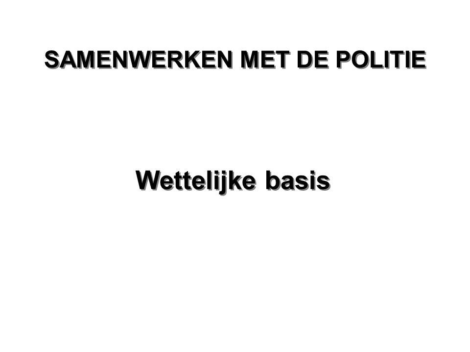 SAMENWERKEN MET DE POLITIE Wettelijke basis