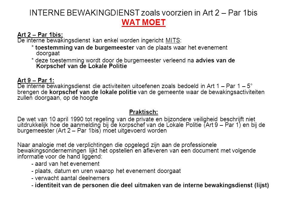 INTERNE BEWAKINGDIENST zoals voorzien in Art 2 – Par 1bis WAT MOET Art 2 – Par 1bis: De interne bewakingsdienst kan enkel worden ingericht MITS: * toe