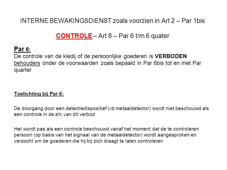 INTERNE BEWAKINGSDIENST zoals voorzien in Art 2 – Par 1bis CONTROLE – Art 8 – Par 6 t/m 6 quater Par 6: De controle van de kledij of de persoonlijke g