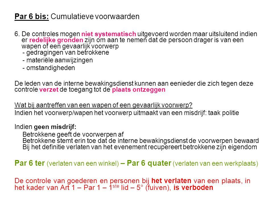 Par 6 bis: Cumulatieve voorwaarden 6. De controles mogen niet systematisch uitgevoerd worden maar uitsluitend indien er redelijke gronden zijn om aan