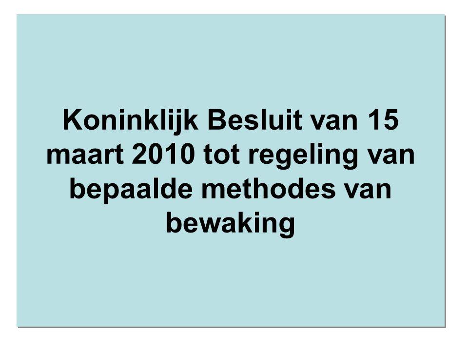 Koninklijk Besluit van 15 maart 2010 tot regeling van bepaalde methodes van bewaking