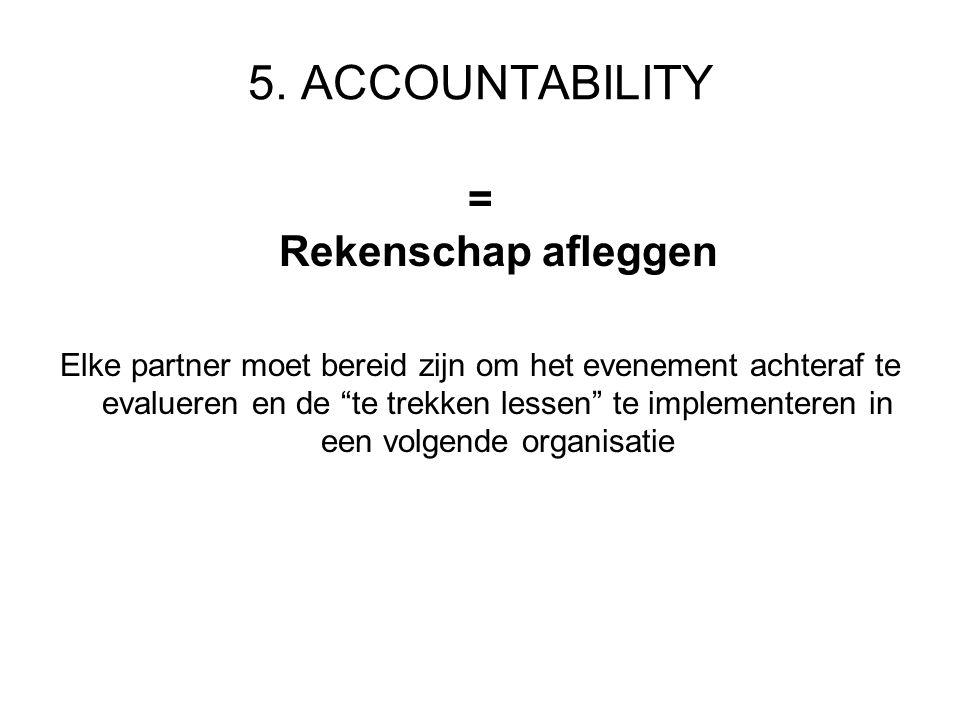 """5. ACCOUNTABILITY = Rekenschap afleggen Elke partner moet bereid zijn om het evenement achteraf te evalueren en de """"te trekken lessen"""" te implementere"""