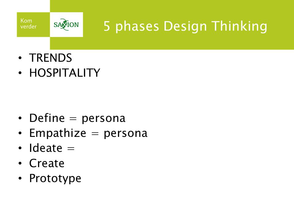 5 phases Design Thinking TRENDS HOSPITALITY Define = persona Empathize = persona Ideate = Create Prototype
