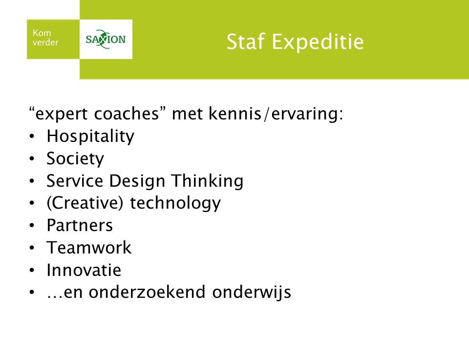 "Staf Expeditie ""expert coaches"" met kennis/ervaring: Hospitality Society Service Design Thinking (Creative) technology Partners Teamwork Innovatie …en"