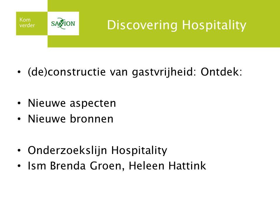 Discovering Hospitality (de)constructie van gastvrijheid: Ontdek: Nieuwe aspecten Nieuwe bronnen Onderzoekslijn Hospitality Ism Brenda Groen, Heleen Hattink