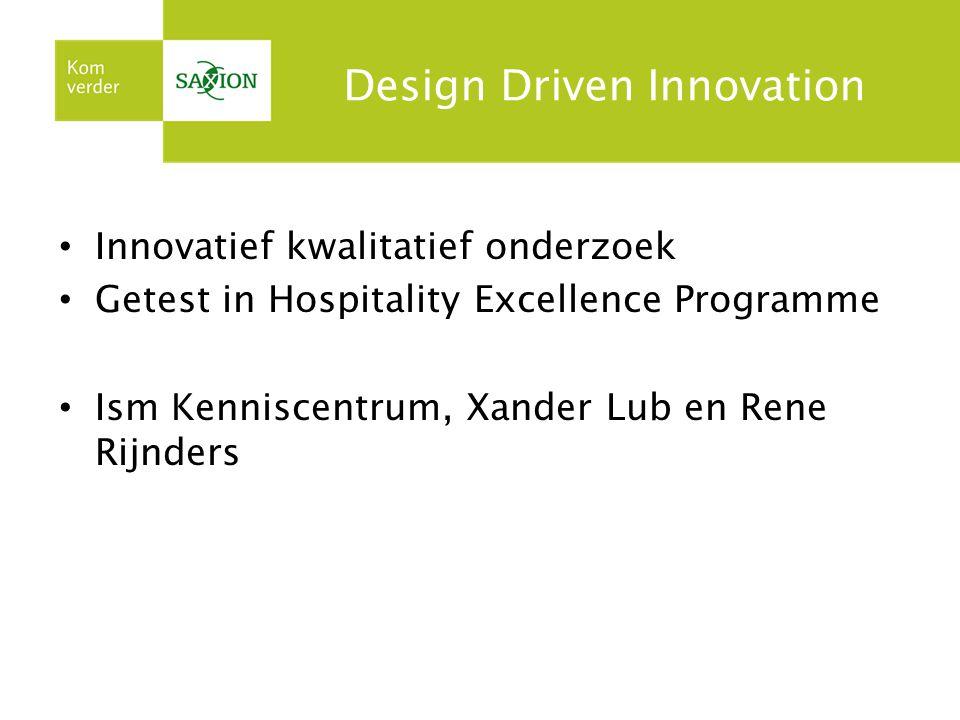 Design Driven Innovation Innovatief kwalitatief onderzoek Getest in Hospitality Excellence Programme Ism Kenniscentrum, Xander Lub en Rene Rijnders