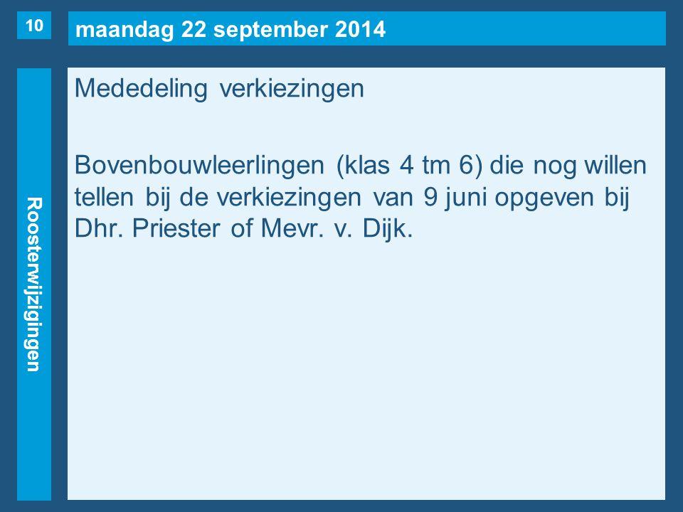 maandag 22 september 2014 Roosterwijzigingen Mededeling verkiezingen Bovenbouwleerlingen (klas 4 tm 6) die nog willen tellen bij de verkiezingen van 9