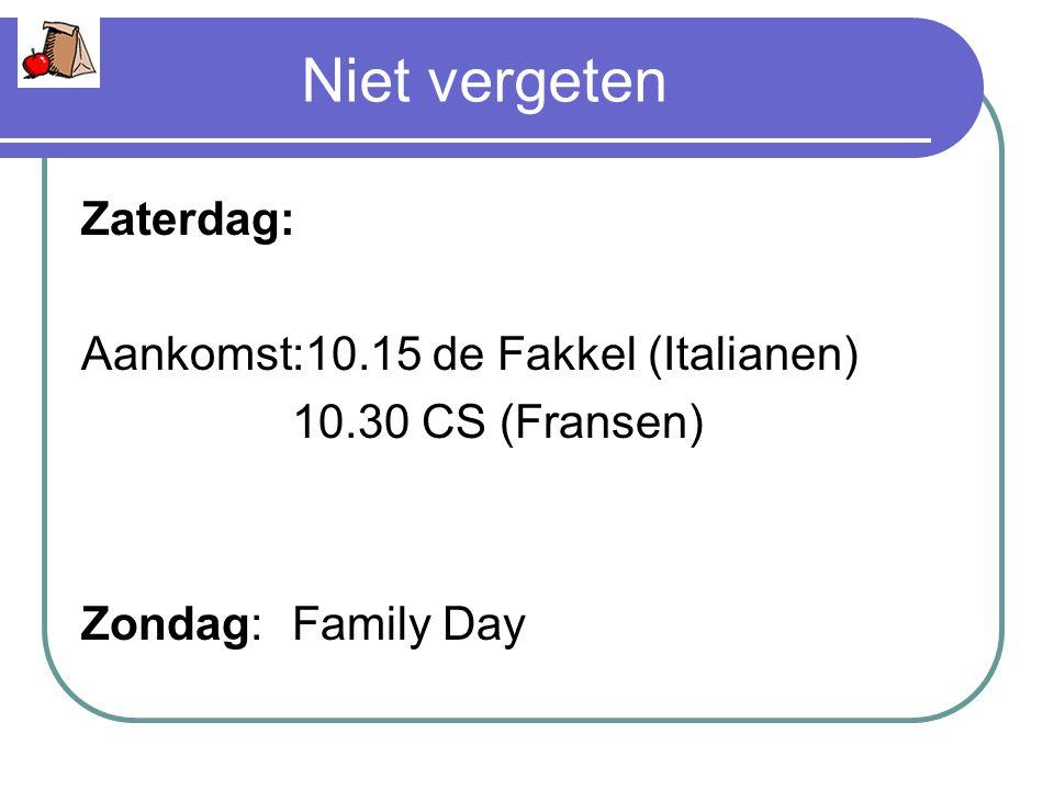 Niet vergeten Zaterdag: Aankomst:10.15 de Fakkel (Italianen) 10.30 CS (Fransen) Zondag:Family Day