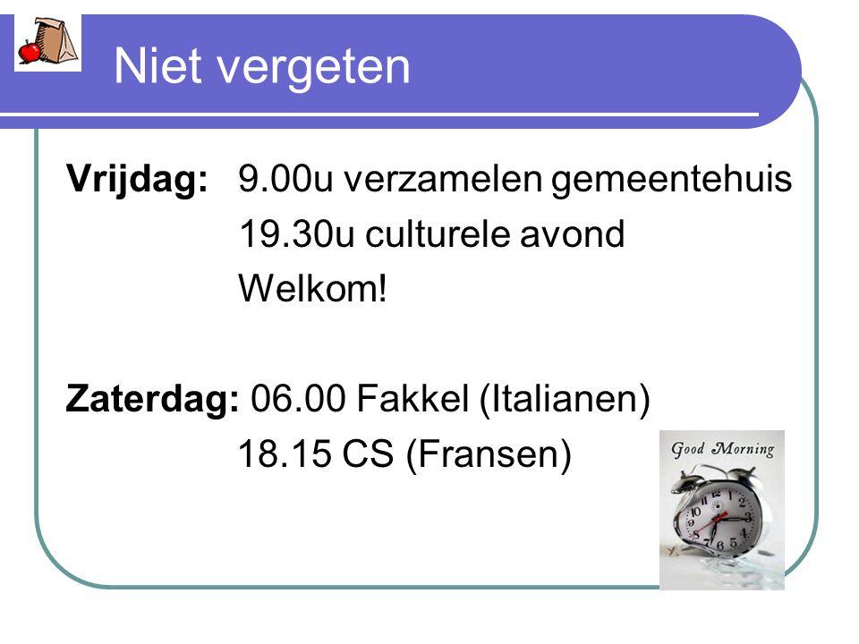 Niet vergeten Vrijdag:9.00u verzamelen gemeentehuis 19.30u culturele avond Welkom.