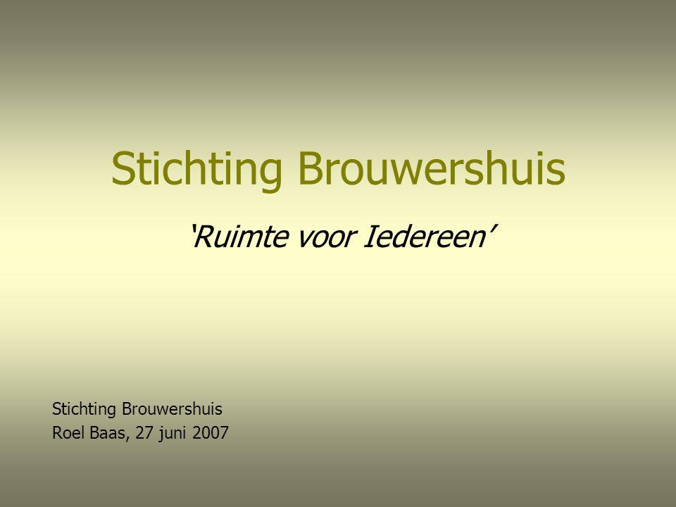 Stichting Brouwershuis 'Ruimte voor Iedereen' Stichting Brouwershuis Roel Baas, 27 juni 2007