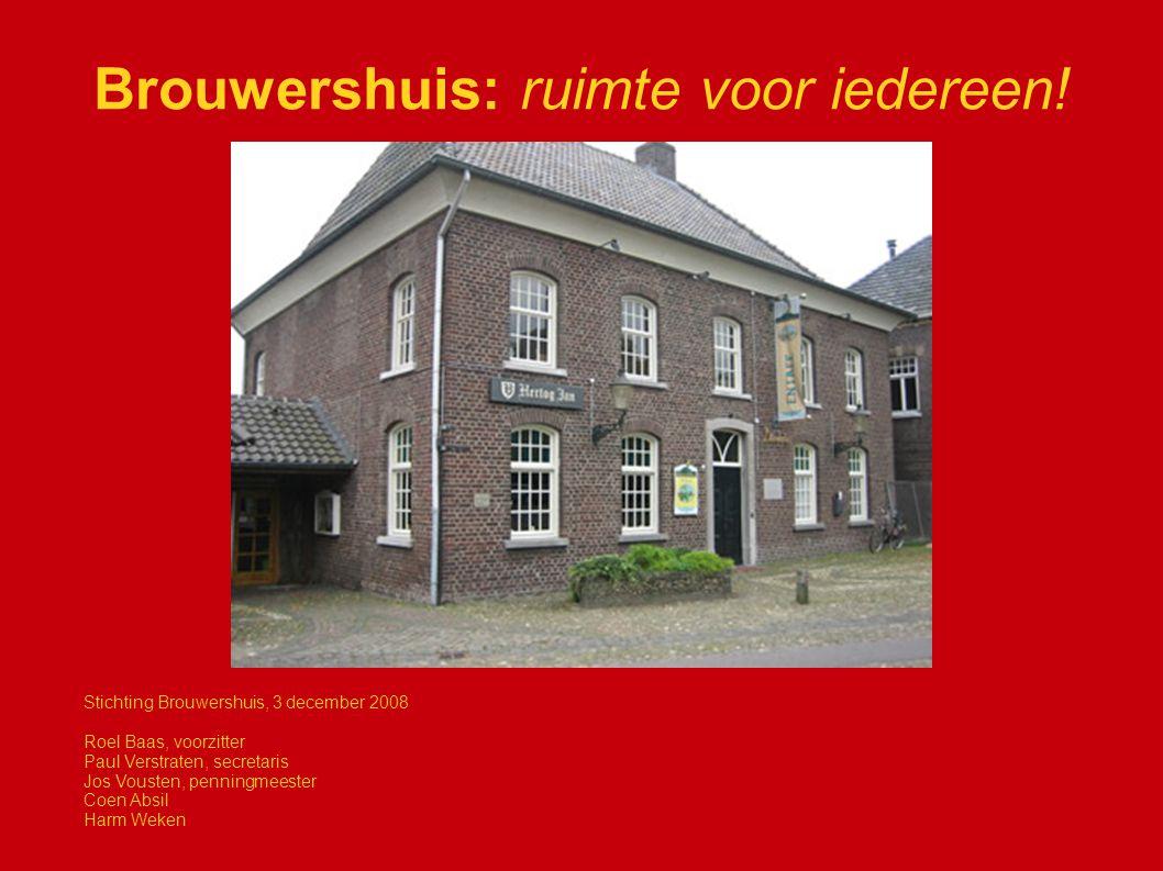 Brouwershuis: ruimte voor iedereen! Stichting Brouwershuis, 3 december 2008 Roel Baas, voorzitter Paul Verstraten, secretaris Jos Vousten, penningmees