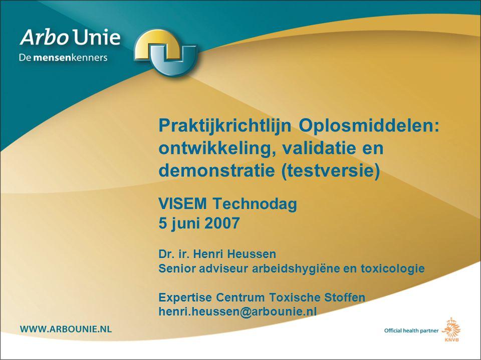 Praktijkrichtlijn Oplosmiddelen: ontwikkeling, validatie en demonstratie (testversie) VISEM Technodag 5 juni 2007 Dr.