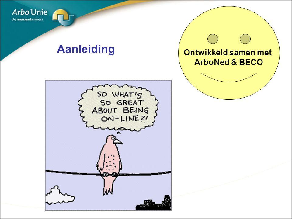 Aanleiding Ontwikkeld samen met ArboNed & BECO