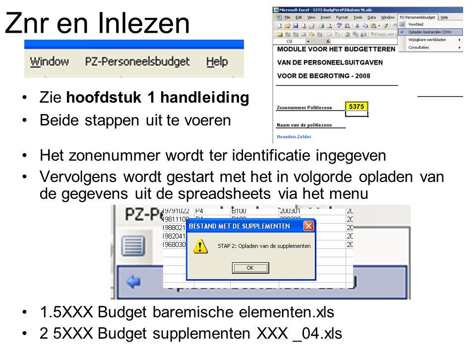 Znr en Inlezen Zie hoofdstuk 1 handleiding Beide stappen uit te voeren Het zonenummer wordt ter identificatie ingegeven Vervolgens wordt gestart met het in volgorde opladen van de gegevens uit de spreadsheets via het menu 1.5XXX Budget baremische elementen.xls 2 5XXX Budget supplementen XXX _04.xls