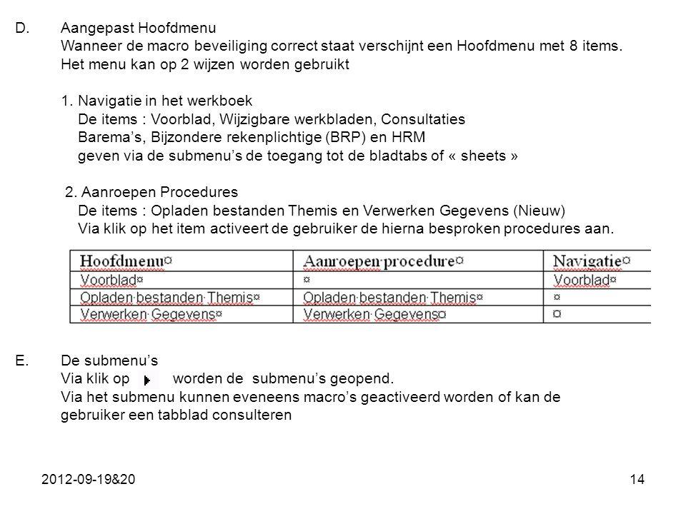 2012-09-19&2014 D.Aangepast Hoofdmenu Wanneer de macro beveiliging correct staat verschijnt een Hoofdmenu met 8 items.