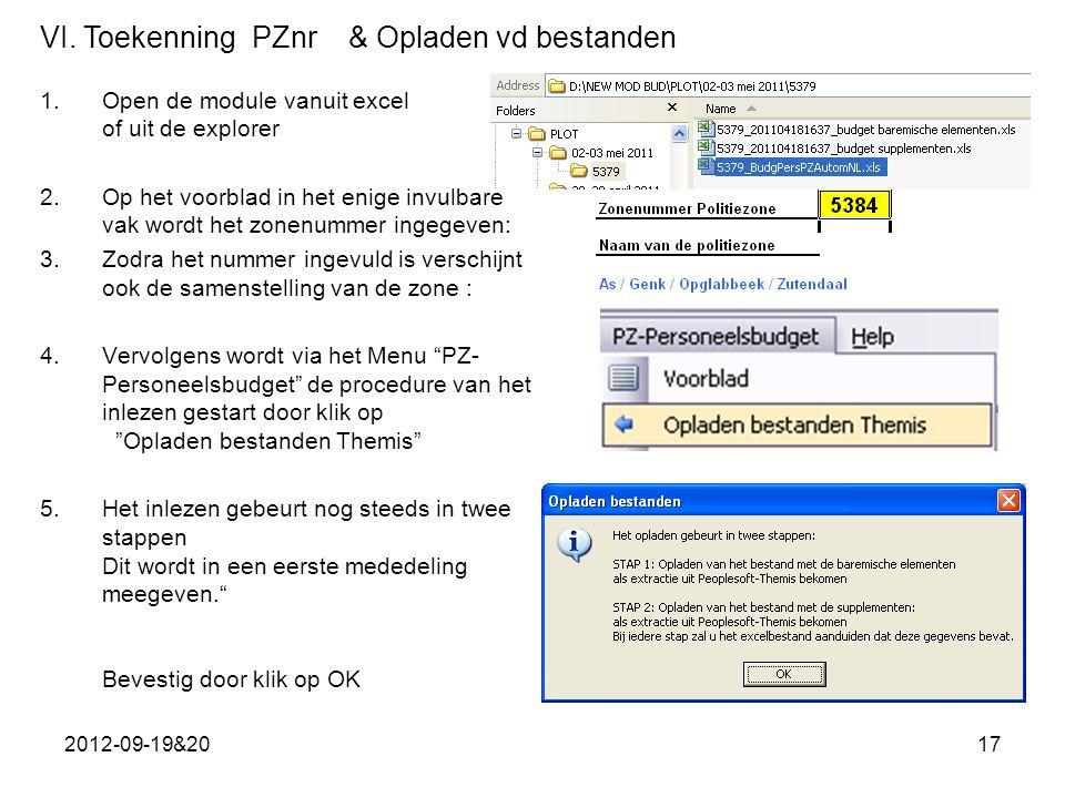 2012-09-19&2017 1.Open de module vanuit excel of uit de explorer 2.Op het voorblad in het enige invulbare vak wordt het zonenummer ingegeven: 3.Zodra het nummer ingevuld is verschijnt ook de samenstelling van de zone : 4.Vervolgens wordt via het Menu PZ- Personeelsbudget de procedure van het inlezen gestart door klik op Opladen bestanden Themis 5.Het inlezen gebeurt nog steeds in twee stappen Dit wordt in een eerste mededeling meegeven. Bevestig door klik op OK VI.