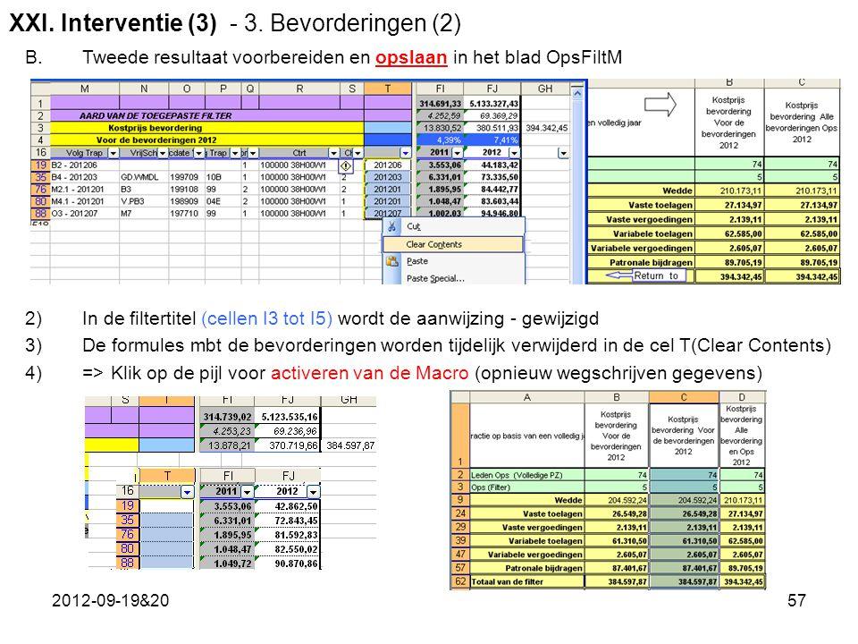 2012-09-19&2057 2)In de filtertitel (cellen I3 tot I5) wordt de aanwijzing - gewijzigd 3)De formules mbt de bevorderingen worden tijdelijk verwijderd in de cel T(Clear Contents) 4)=>Klik op de pijl voor activeren van de Macro (opnieuw wegschrijven gegevens) B.