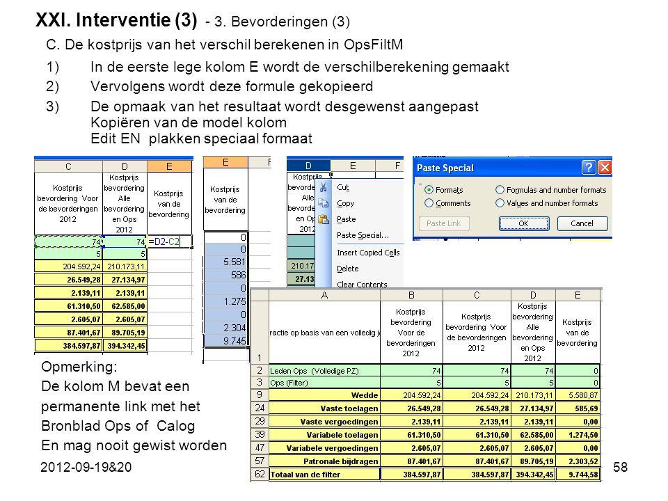 2012-09-19&2058 1)In de eerste lege kolom E wordt de verschilberekening gemaakt 2)Vervolgens wordt deze formule gekopieerd 3)De opmaak van het resultaat wordt desgewenst aangepast Kopiëren van de model kolom Edit EN plakken speciaal formaat XXI.