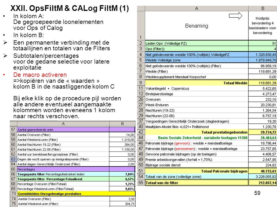 2012-09-19&2059 In kolom A: De gegroepeerde loonelementen voor Ops of Calog In kolom B:  Een permanente verbinding met de totaallijnen en totalen van de Filters  Subtotalen/percentages voor de gedane selectie voor latere exploitatie De macro activeren =>kopiëren van de « waarden » kolom B in de naastliggende kolom C Bij elke klik op de procedure pijl worden alle andere eventueel aangemaakte kolommen worden eveneens 1 kolom naar rechts verschoven.