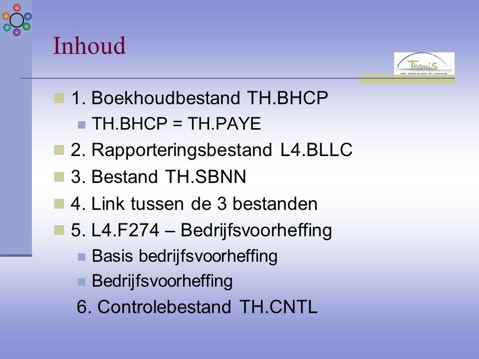 Inhoud 1. Boekhoudbestand TH.BHCP TH.BHCP = TH.PAYE 2. Rapporteringsbestand L4.BLLC 3. Bestand TH.SBNN 4. Link tussen de 3 bestanden 5. L4.F274 – Bedr