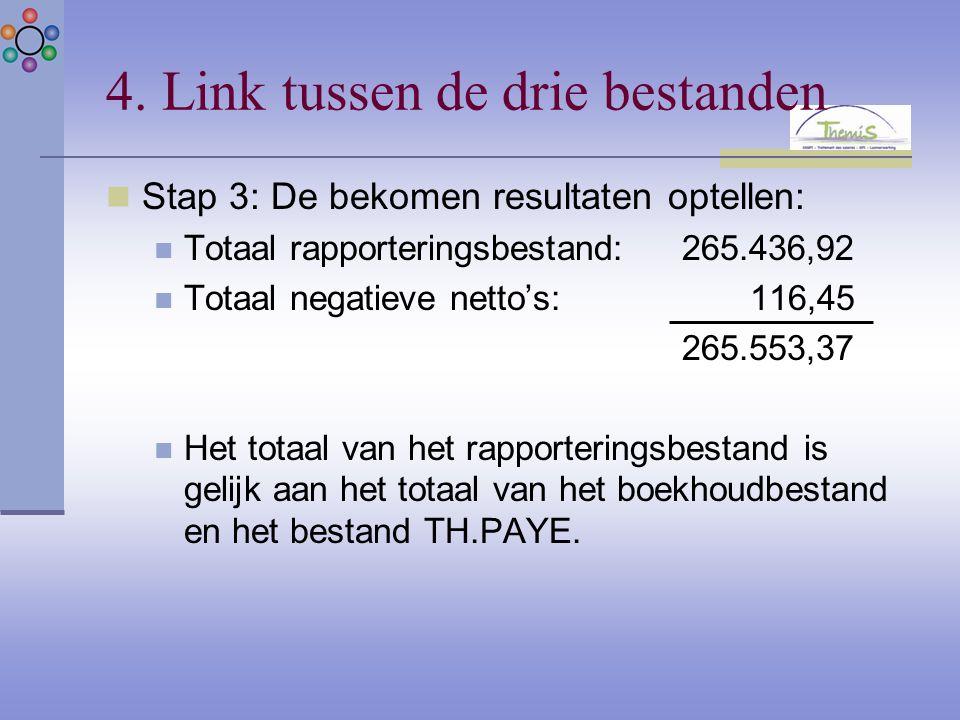 4. Link tussen de drie bestanden Stap 3: De bekomen resultaten optellen: Totaal rapporteringsbestand:265.436,92 Totaal negatieve netto's: 116,45 265.5