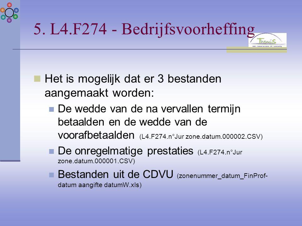 5. L4.F274 - Bedrijfsvoorheffing Het is mogelijk dat er 3 bestanden aangemaakt worden: De wedde van de na vervallen termijn betaalden en de wedde van