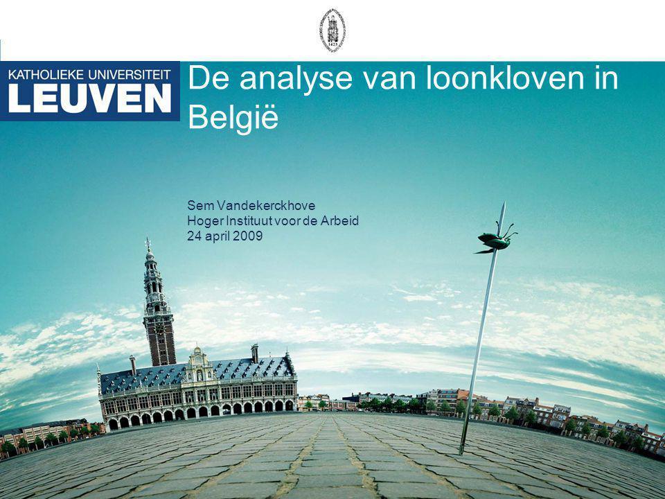 De analyse van loonkloven in België Sem Vandekerckhove Hoger Instituut voor de Arbeid 24 april 2009