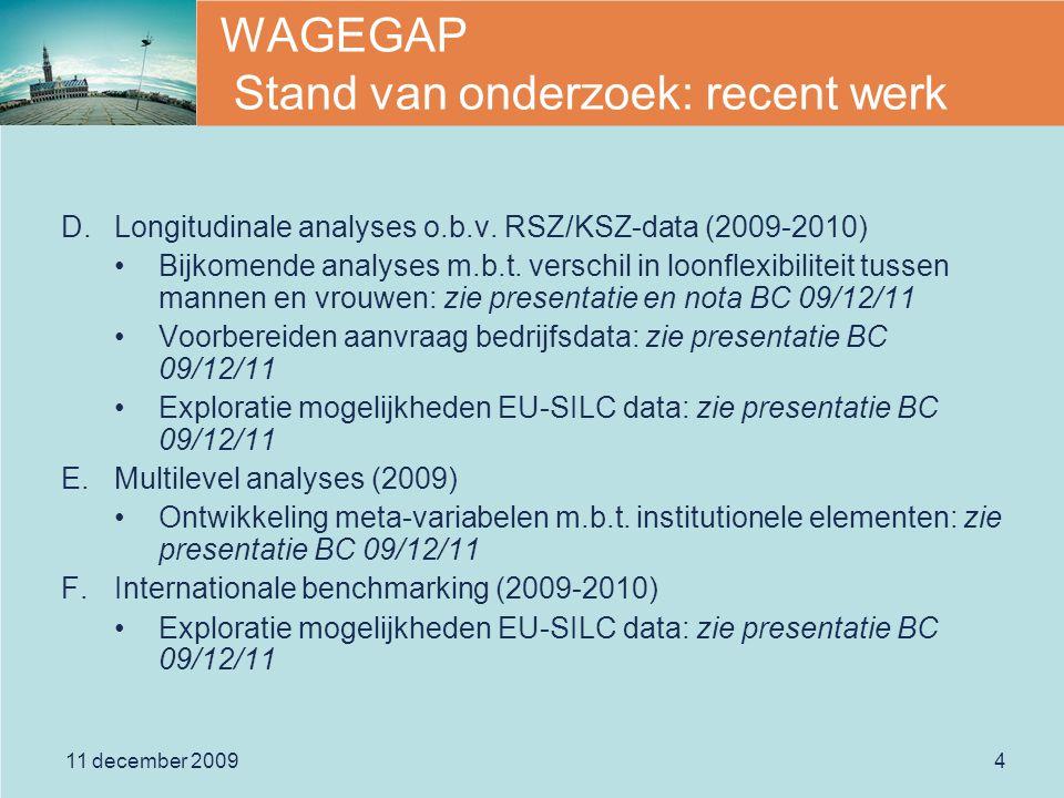 11 december 20094 WAGEGAP Stand van onderzoek: recent werk D.Longitudinale analyses o.b.v.
