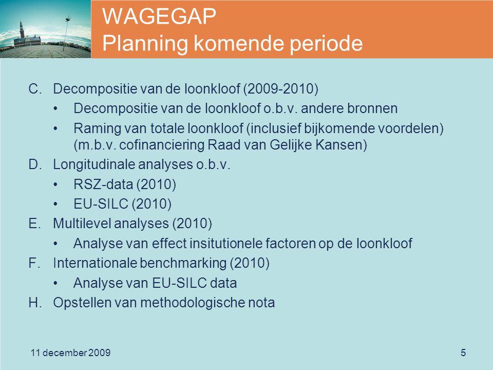 11 december 20095 WAGEGAP Planning komende periode C.Decompositie van de loonkloof (2009-2010) Decompositie van de loonkloof o.b.v.