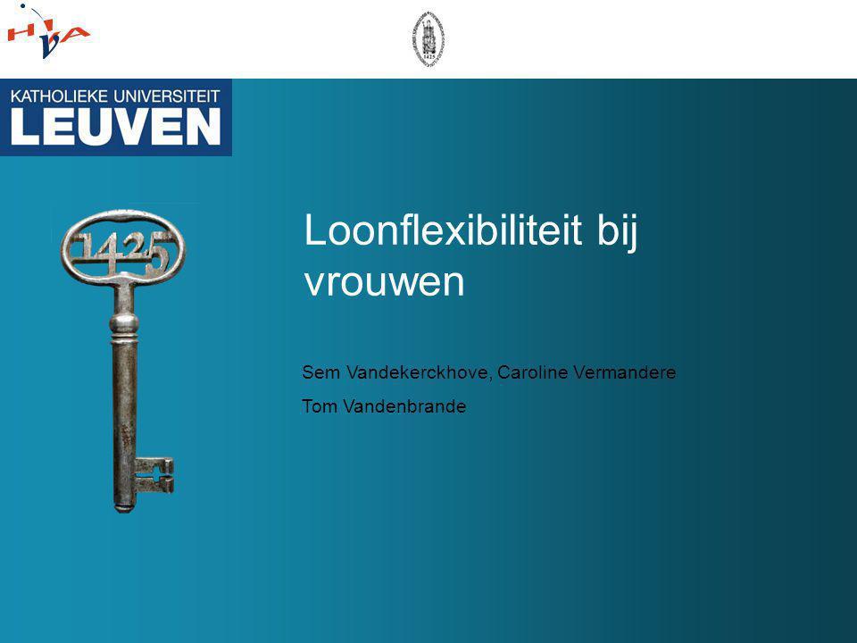 Loonflexibiliteit bij vrouwen Sem Vandekerckhove, Caroline Vermandere Tom Vandenbrande