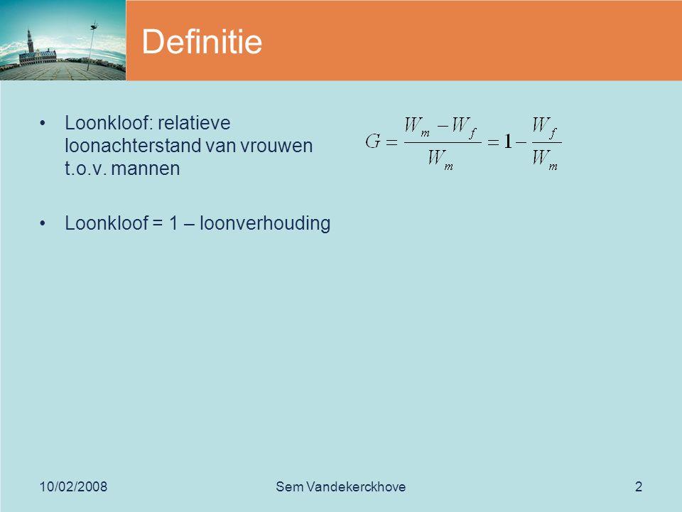 10/02/2008Sem Vandekerckhove2 Definitie Loonkloof: relatieve loonachterstand van vrouwen t.o.v. mannen Loonkloof = 1 – loonverhouding
