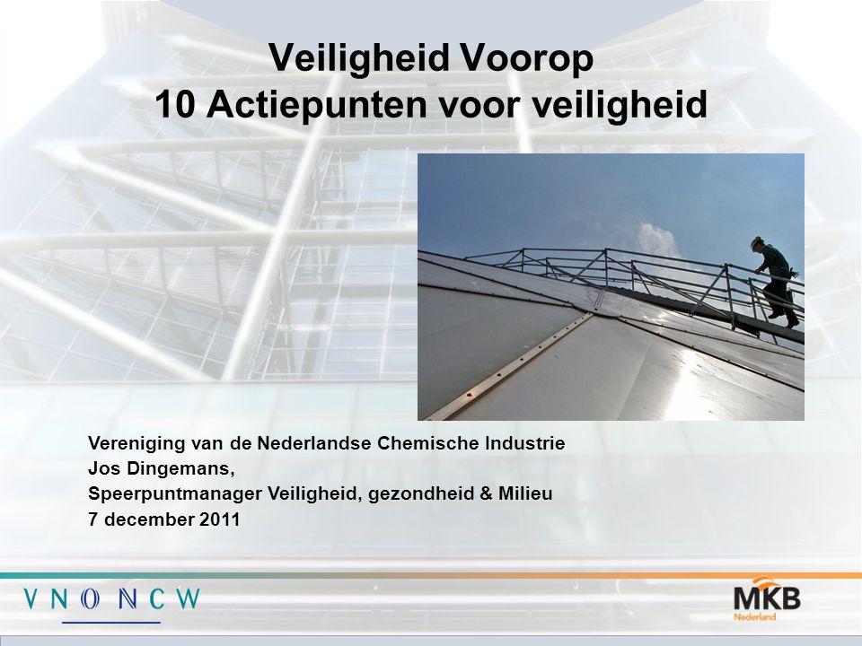 Veiligheid Voorop 10 Actiepunten voor veiligheid Vereniging van de Nederlandse Chemische Industrie Jos Dingemans, Speerpuntmanager Veiligheid, gezondh