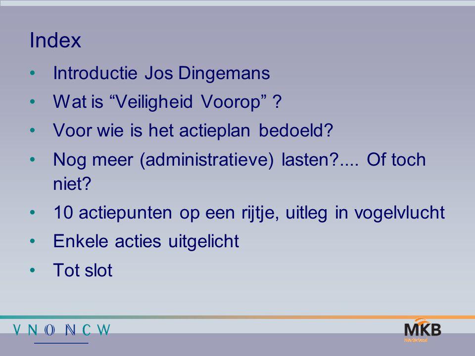 """Index Introductie Jos Dingemans Wat is """"Veiligheid Voorop"""" ? Voor wie is het actieplan bedoeld? Nog meer (administratieve) lasten?.... Of toch niet? 1"""