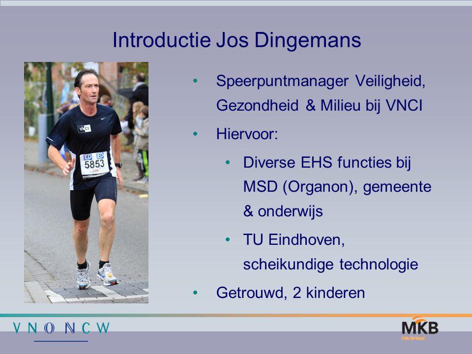 Introductie Jos Dingemans Speerpuntmanager Veiligheid, Gezondheid & Milieu bij VNCI Hiervoor: Diverse EHS functies bij MSD (Organon), gemeente & onder