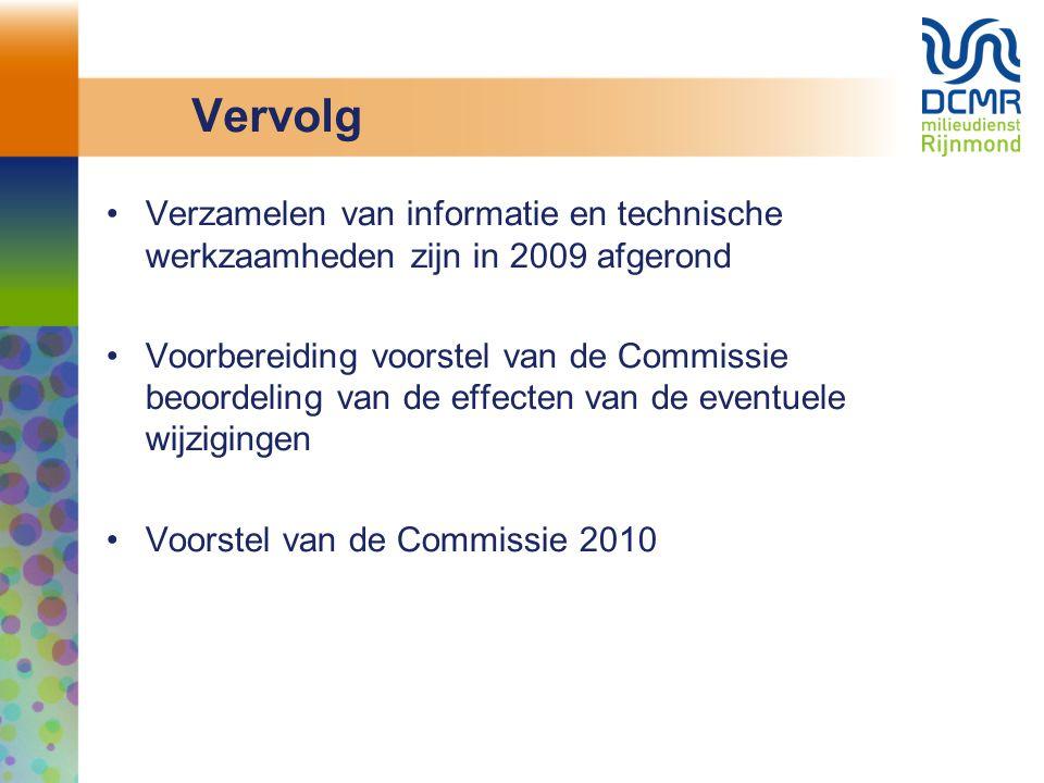 Vervolg Verzamelen van informatie en technische werkzaamheden zijn in 2009 afgerond Voorbereiding voorstel van de Commissie beoordeling van de effecte