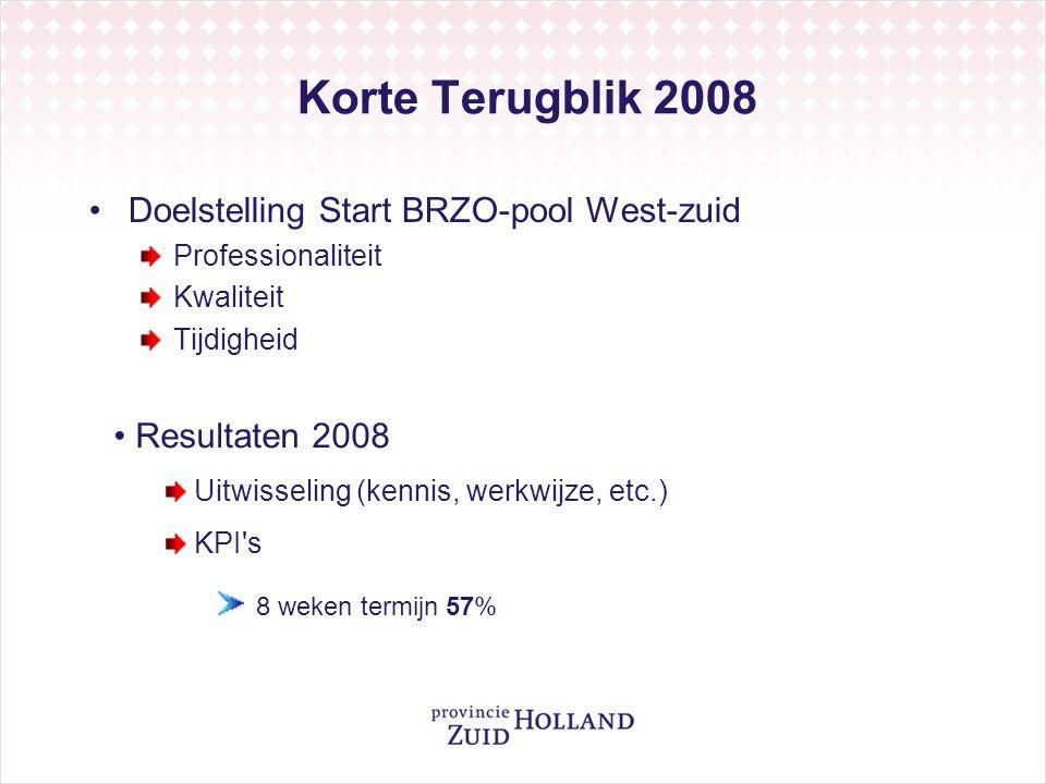 Korte Terugblik 2008 Doelstelling Start BRZO-pool West-zuid Professionaliteit Kwaliteit Tijdigheid Resultaten 2008 Uitwisseling (kennis, werkwijze, et