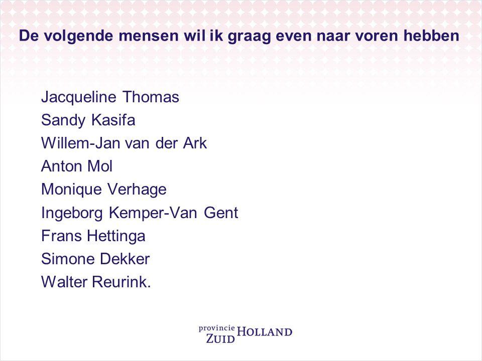 De volgende mensen wil ik graag even naar voren hebben Jacqueline Thomas Sandy Kasifa Willem-Jan van der Ark Anton Mol Monique Verhage Ingeborg Kemper