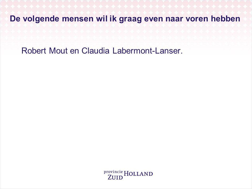 De volgende mensen wil ik graag even naar voren hebben Robert Mout en Claudia Labermont-Lanser.
