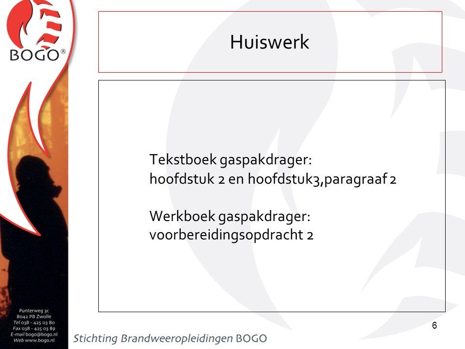 Huiswerk Tekstboek gaspakdrager: hoofdstuk 2 en hoofdstuk3,paragraaf 2 Werkboek gaspakdrager: voorbereidingsopdracht 2 6
