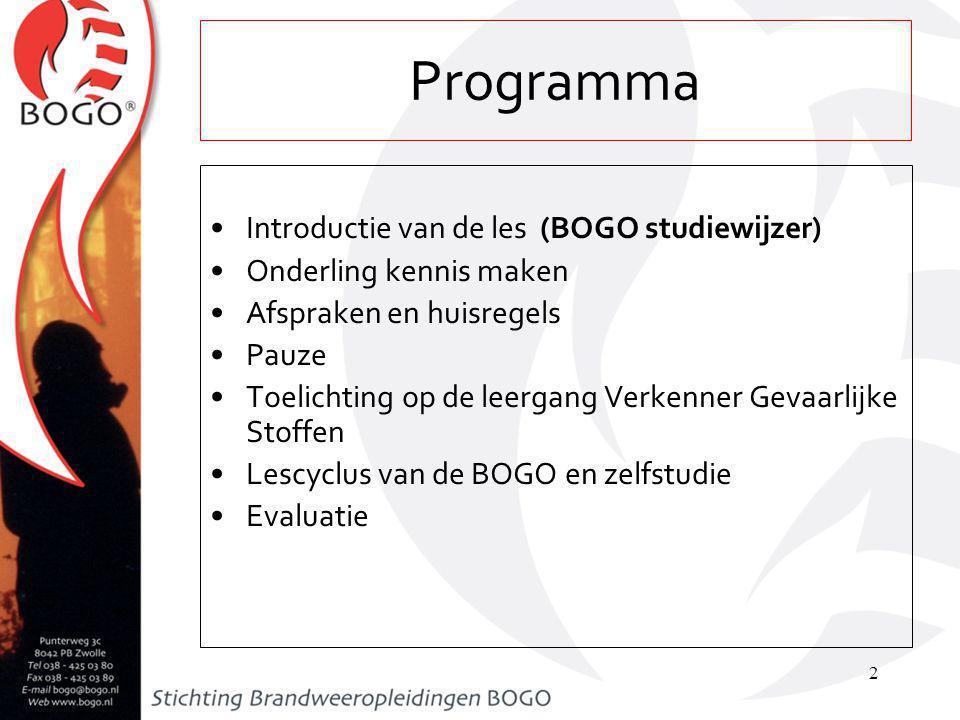 Introductie van de les (BOGO studiewijzer) Onderling kennis maken Afspraken en huisregels Pauze Toelichting op de leergang Verkenner Gevaarlijke Stoffen Lescyclus van de BOGO en zelfstudie Evaluatie 2 Programma