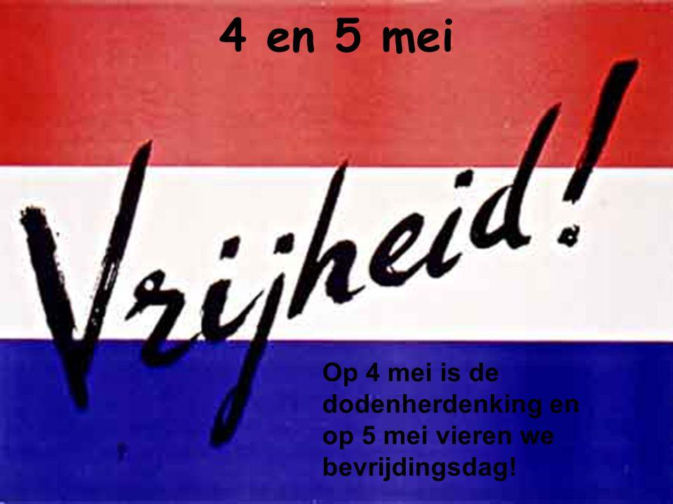 4 en 5 mei Op 4 mei is de dodenherdenking en op 5 mei vieren we bevrijdingsdag!