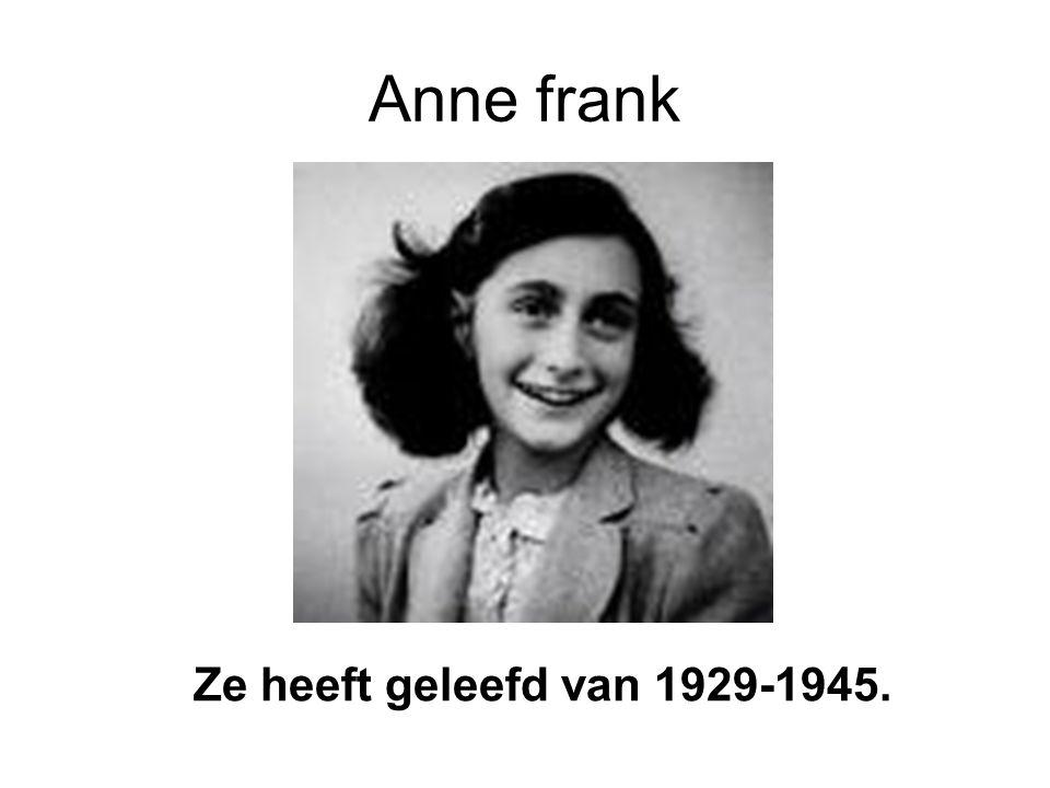 Anne frank Ze heeft geleefd van 1929-1945.