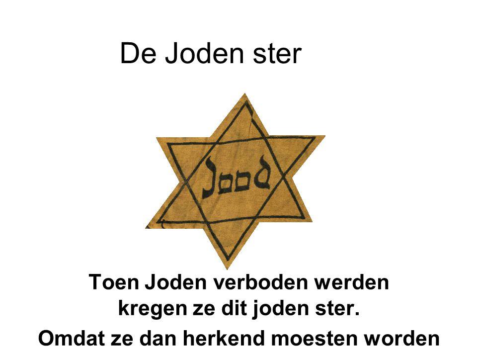 Toen Joden verboden werden kregen ze dit joden ster. Omdat ze dan herkend moesten worden De Joden ster
