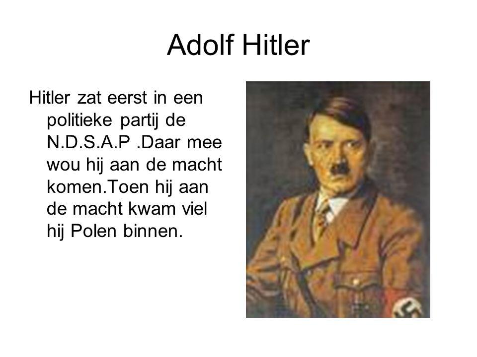 Adolf Hitler Hitler zat eerst in een politieke partij de N.D.S.A.P.Daar mee wou hij aan de macht komen.Toen hij aan de macht kwam viel hij Polen binnen.