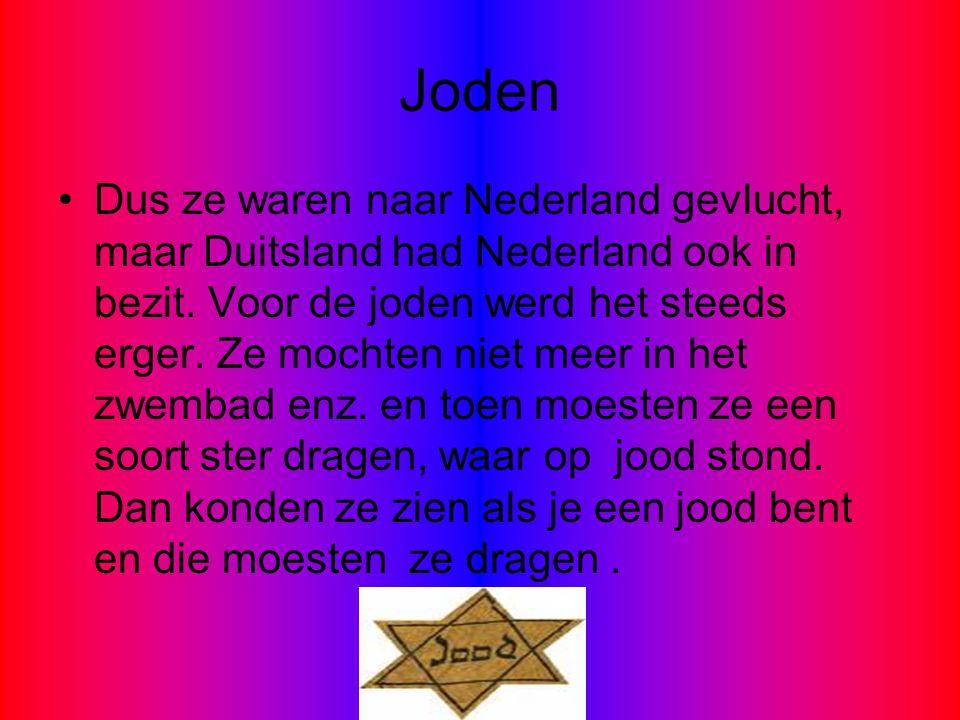 Joden Dus ze waren naar Nederland gevlucht, maar Duitsland had Nederland ook in bezit. Voor de joden werd het steeds erger. Ze mochten niet meer in he