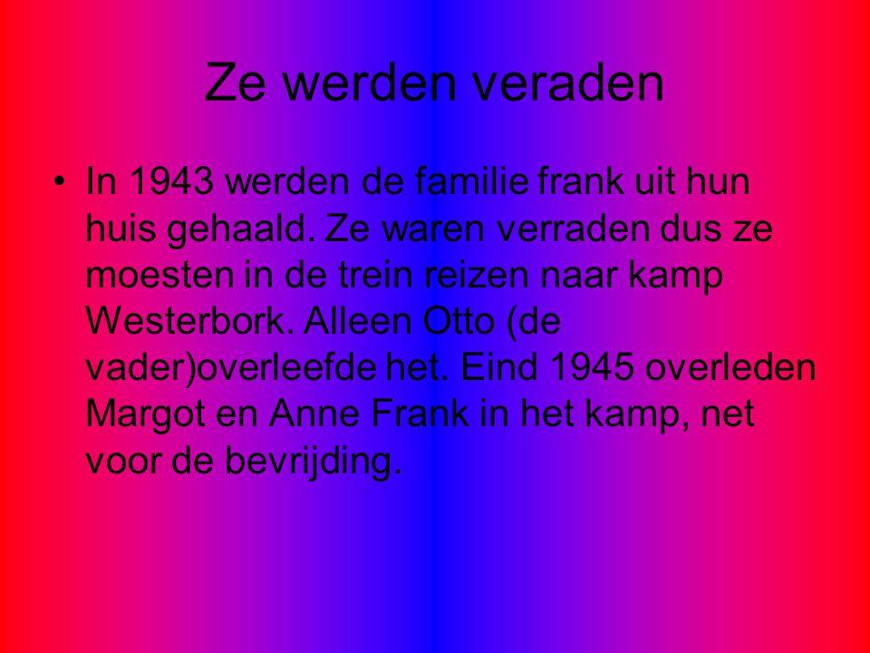 Ze werden veraden In 1943 werden de familie frank uit hun huis gehaald. Ze waren verraden dus ze moesten in de trein reizen naar kamp Westerbork. Alle