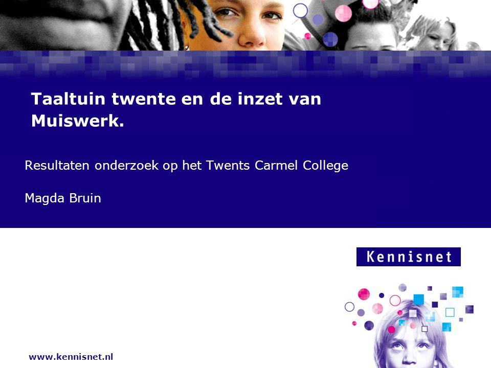 www.kennisnet.nl Naam van de Auteur 7 januari 2008 Resultaten onderzoek op het Twents Carmel College Magda Bruin Taaltuin twente en de inzet van Muiswerk.